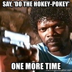Pulp Fiction - say, 'do the hokey-pokey' one more time