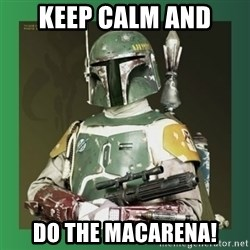 Boba Fett - keep calm and DO THE MACARENA!