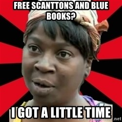 I GOTTA LITTLE TIME  - free scanttons and blue books? I got a little time