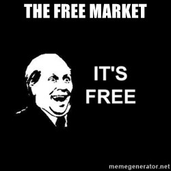 it's free - The free market