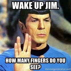 Spock - wake up jim. how many fingers do you see?