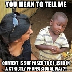 you mean to tell me black kid - You mean to tell me  Cortext is supposed to be used in a strictly professional way?!