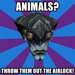 Javik the Prothean - Animals? THROW THEM OUT THE AIRLOCK!