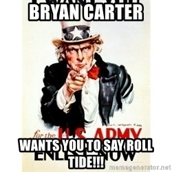 I Want You - Bryan Carter Wants you to say Roll Tide!!!