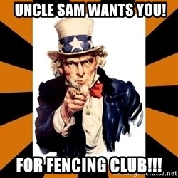 Uncle sam wants you! -  Uncle sam wants you! For Fencing Club!!!