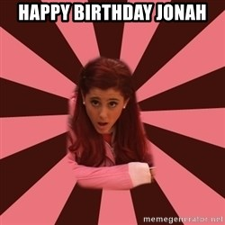 Ariana Grande - Happy birthday Jonah
