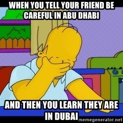 Homer Facepalm - When you tell your friend be careful in Abu Dhabi And then you learn they are in Dubai