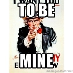 I Want You - to be  mine