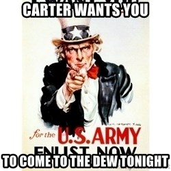 I Want You - Carter wants YOU To come to the dew tonight