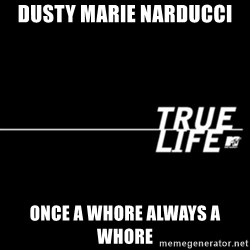 true life - Dusty Marie Narducci Once a whore always a whore