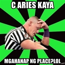 Deep Thinking Cena - C aries kaya Mgahanap ng place?lol