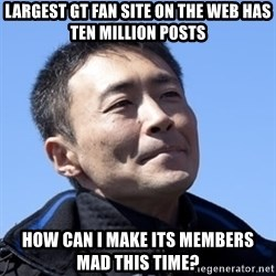Kazunori Yamauchi - Largest GT fan site on the web has ten million posts how can I make its members mad this time?