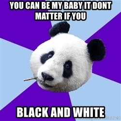 Phts Panda - you can be my baby it dont matter if you black and white