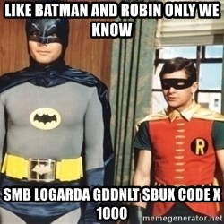 Best Friends - LIKE BATMAN AND ROBIN ONLY WE KNOW SMB LOGARDA GDDNLT SBUX CODE X 1000