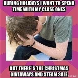 First World Gamer Problems - During holidays I want to spend time with my close ones But there´s the christmas giveaways and steam sale