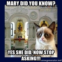Grumpy Orthodox Cat - Mary did you know? Yes she did, now stop asking!!!
