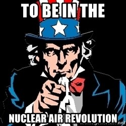 I Want You - To be In the  Nuclear air revolution