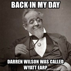 1889 [10] guy - back in my day darren wilson was called wyatt earp