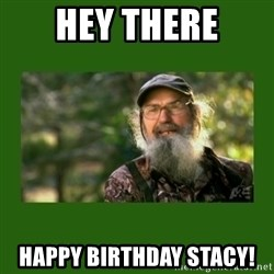 Si Robertson - Hey there Happy birthday Stacy!
