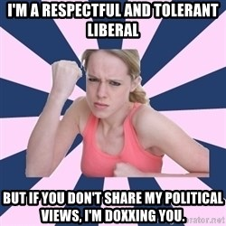 Social Justice Sally - I'm a respectful and tolerant liberal But if you don't share my political views, I'm doxxing you.