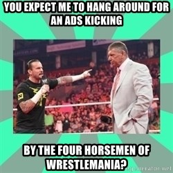 CM Punk Apologize! - you expect me to hang around for an ads kicking by the four horsemen of wrestlemania?