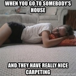 Sleeping Alyona - When you go to somebody's house And they have really nice carpeting