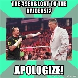 CM Punk Apologize! - The 49ers lost to the Raiders!? APOLOGIZE!