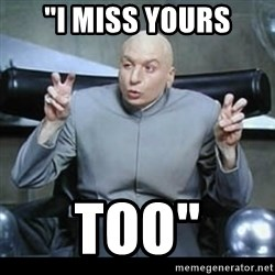 """dr. evil quotation marks - """"I miss yours too"""""""