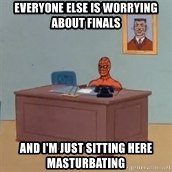 Spidey Meme - Everyone else is worrying about finals and I'm just sitting here masturbating