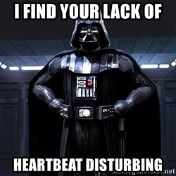 Bitch Darth Vader - i find your lack of  heartbeat disturbing