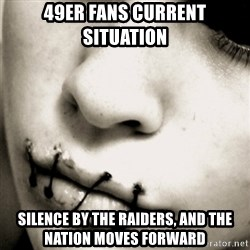 silence - 49er fans current situation Silence by the Raiders, and the Nation moves forward