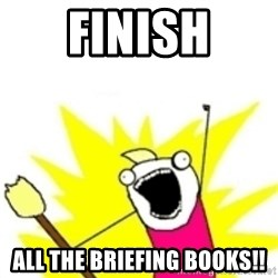 x all the y - Finish All the briefing books!!