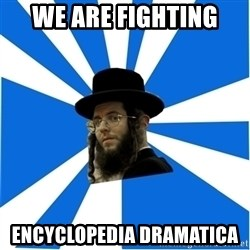 Evil Greedy Jew - we are fighting  encyclopedia dramatica
