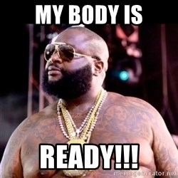 Fat Rick Ross - MY body is ready!!!