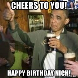 obama beer - Cheers to You! Happy Birthday Nich!