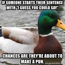 """Actual Advice Mallard 1 - If someone starts their sentence with """"I guess you could say"""" Chances are they're about to make a pun."""