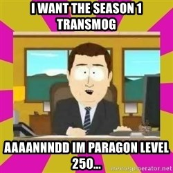 annd its gone - i want the season 1 transmog aaaannndd im paragon level 250...