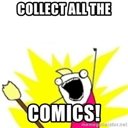 x all the y - Collect all the Comics!