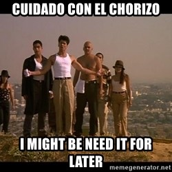 Blood in blood out - Cuidado con el chorizo I might be need it for later
