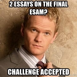 BARNEYxSTINSON - 2 Essays on the final esam? Challenge Accepted