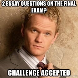 BARNEYxSTINSON - 2 Essay questions on the final exam? Challenge accepted