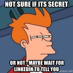 Futurama Fry - not sure if its secret  or not - maybe wait for linkedin to tell you