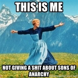 Sound Of Music Lady - this is me not giving a shit about sons of anarchy
