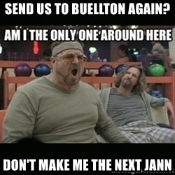 angry walter - send us to buellton again? don't make me the next jann