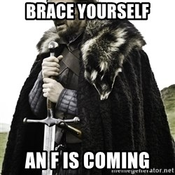 Brace Yourself Meme - Brace yourself an F is coming