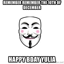 Anon - Remember Remember The 10th of December Happy Bday Yulia