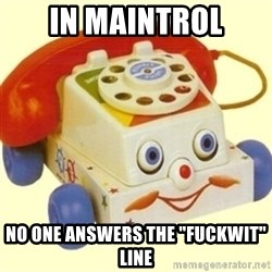 "Sinister Phone - In Maintrol No one answers the ""fuckwit"" line"