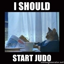 i should buy a boat cat - I should start Judo