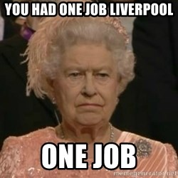 Unimpressed Queen Elizabeth  - You had one job Liverpool One job