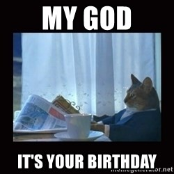 i should buy a boat cat - My god It's your birthday